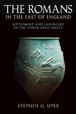 The Romans In The East of England: Settlement and Landscape in the Lower Nene Valley (Paperback)