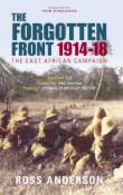 The Forgotten Front: The East African Campaign 1914-1918 (Paperback)