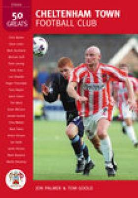 Cheltenham Town Football Club: 50 Greats (Paperback)