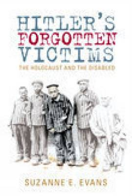 Hitler's Forgotten Victims: The Holocaust and the Disabled (Hardback)