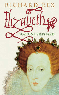 Elizabeth I: Fortune's Bastard (Paperback)