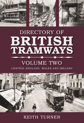 Directory of British Tramways Volume Two: Central England, Wales and Ireland (Paperback)