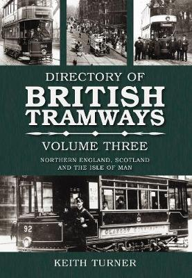 Directory of British Tramways Volume Three: Northern England, Scotland and Isle of Man (Paperback)
