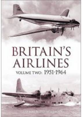 Britain's Airlines Volume Two: 1951-1964 (Paperback)