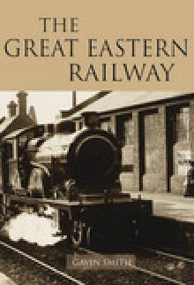 The Great Eastern Railway (Paperback)