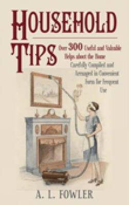 Household Tips: Over 300 Useful and Valuable Home Hints (Hardback)