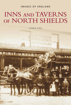 Inns and Taverns of North Shields - Images of  England (Paperback)