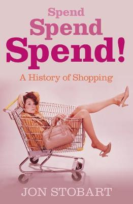 Spend Spend Spend: A History of Shopping (Hardback)