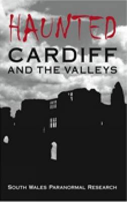 Haunted Cardiff and the Valleys (Paperback)