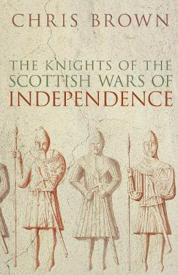 The Knights of the Scottish Wars of Independence (Paperback)