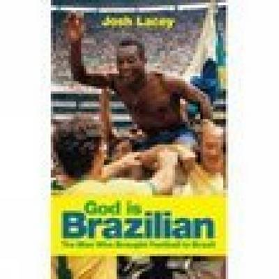 God is Brazilian: Charles Miller: The Man Who Brought Football to Brazil (Paperback)