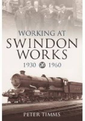 Working at Swindon Works 1930-1960 (Paperback)