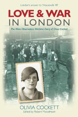 Love & War in London: The Mass Wartime Observation Diary of Olivia Cockett (Hardback)