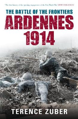 The Battle of the Frontiers: Ardennes 1914: Ardenne (Hardback)