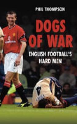 Dogs of War: English Football's Hard Men (Paperback)