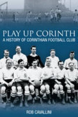 Play Up Corinth: A History of Corinthian Football Club (Paperback)