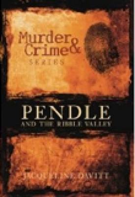 Pendle and the Ribble Valley Murder & Crime (Paperback)