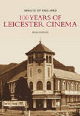 100 Years of Leicester Cinema (Paperback)