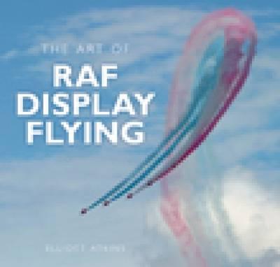 The Art of RAF Display Flying: A History (Hardback)