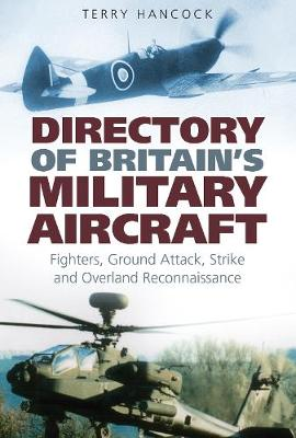 Directory of Britain's Military Aircraft Volume 1: Fighters, Ground Attack, Strike and Overland Reconnaissance (Hardback)
