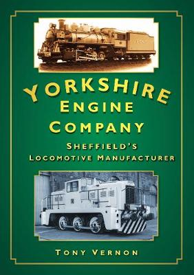 The Yorkshire Engine Company: Sheffield's Locomotive Manufacturer (Paperback)