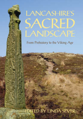 Lancashire's Sacred Landscape: From Prehistory to the Viking Age (Paperback)