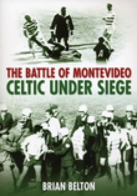 Battle of Montevideo: Celtic Under Siege (Paperback)