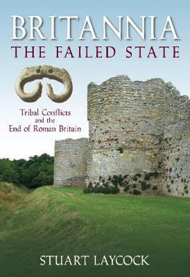 Britannia: The Failed State: Tribal Conflicts and the End of Roman Britain (Paperback)