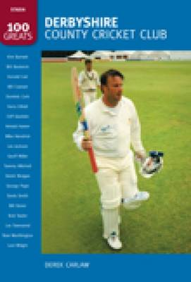 Derbyshire County Cricket CLub: 100 Greats (Paperback)