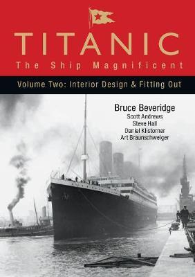 Titanic: The Ship Magnificent - Volume II: Interior Design & Fitting Out (Hardback)