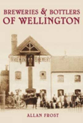 Breweries & Bottlers of Wellington (Paperback)