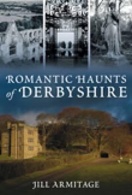 Romantic Haunts of Derbyshire (Paperback)