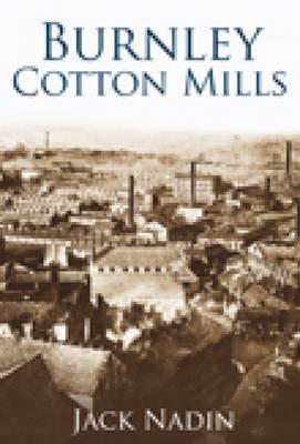 Burnley Cotton Mills (Paperback)