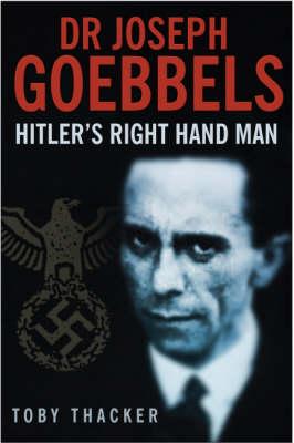 Goebbels: Hitler's Right-Hand Man (Hardback)