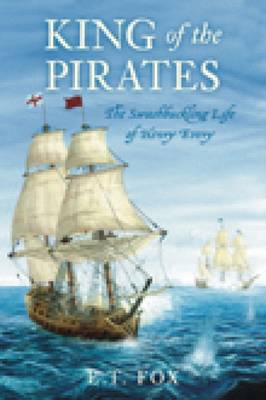 King of the Pirates: The Swashbuckling Life of Henry Every (Paperback)