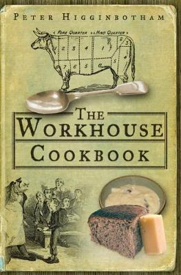 The Workhouse Cookbook: A History of the Workhouse and its Food (Paperback)