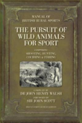 The Pursuit of Wild Animals for Sport: Comprising Shooting, Hunting, Coursing, Fishing & Falconry (Hardback)