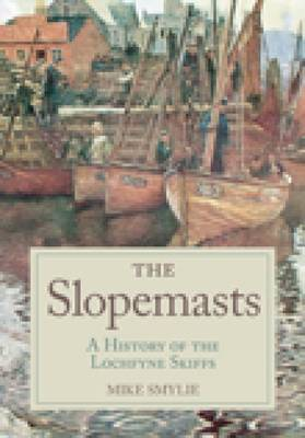 The Slopemasts: A History of the Loch Fyne Skiffs (Paperback)