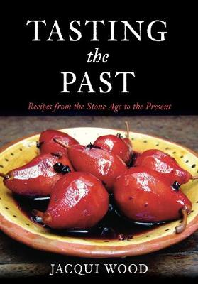 Tasting the Past: Recipes From the Stone Age to the Present (Paperback)