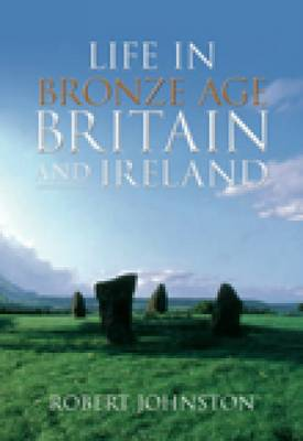 Life in Bronze Age Britain and Ireland (Paperback)