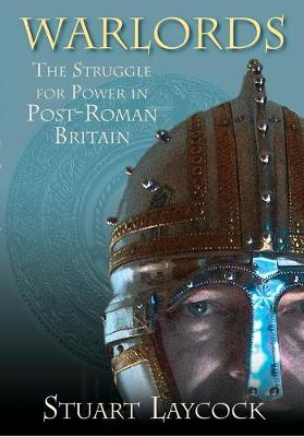 Warlords: The Struggle for Power in Post-Roman Britain (Paperback)