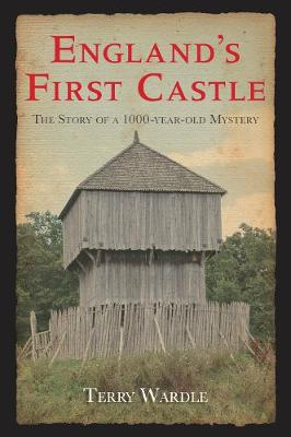 England's First Castle: The Story of a 1000-Year-Old Mystery (Paperback)