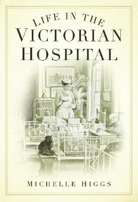 Life in the Victorian Hospital (Paperback)