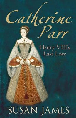 Catherine Parr: Henry VIII's Last Love (Paperback)