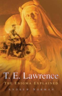 T.E. Lawrence: The Enigma Explained (Hardback)