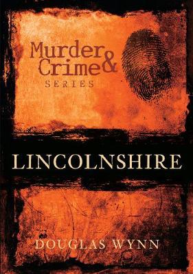 Lincolnshire Murder & Crime (Paperback)
