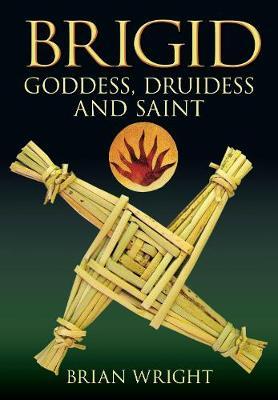 Brigid: Goddess, Druidess and Saint (Paperback)