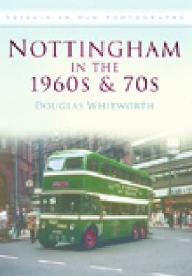 Nottingham in the 1960s & 70s: Britain in Old Photographs (Paperback)