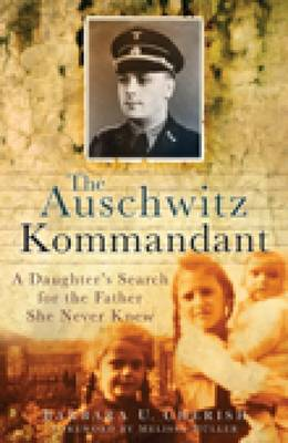 The Auschwitz Kommandant: A Daughter's Search for the Father She Never Knew (Hardback)