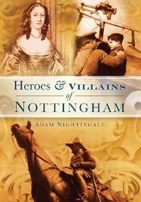 Heroes & Villains of Nottingham (Paperback)